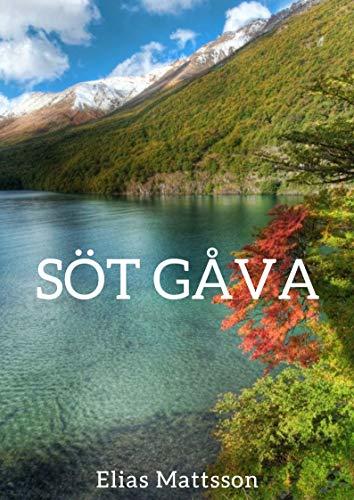 Söt gåva (Swedish Edition) por Elias Mattsson
