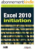 Excel 2010 initiation : Guide de formation avec exercics et cas pratiques