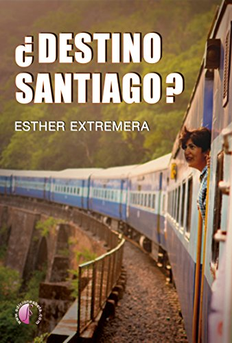 Destino Santiago? (Novela) eBook: Extremera, Esther: Amazon.es ...