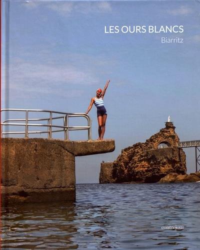 Les Ours Blancs : Biarritz par Collectif
