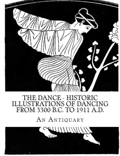 THE DANCE - Historic Illustrations of Dancing from 3300 B.C. to 1911 A.D.