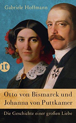 Otto von Bismarck und Johanna von Puttkamer: Die Geschichte einer großen Liebe (insel taschenbuch, Band 4431)