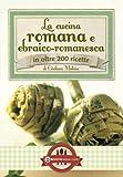 La cucina romana e ebraico-romanesca (eNewton Manuali e Guide)