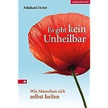 """Es gibt kein """"Unheilbar!"""": Wie Menschen sich selbst heilen (German Edition)"""