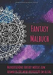 Fantasy Malbuch: Zur Entspannung und Meditation - Achtsamkeit im Alltag - Zauberhafte Fantasy Vorlagen zum Ausmalen für Kinder, Jugendliche und Erwachsene, ideal als Geschenk