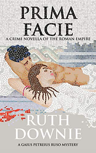 Prima Facie: A Crime Novella of the Roman Empire by [Downie, Ruth]