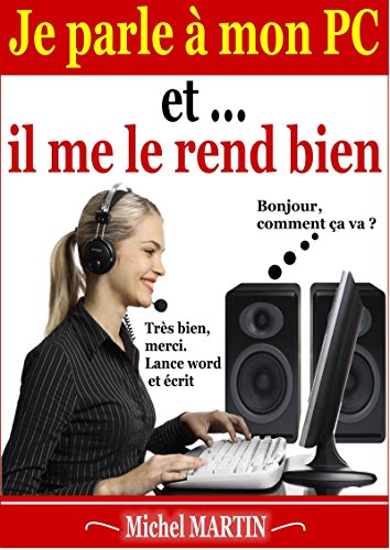 Je parle à mon PC et il me le rend bien (French Edition)