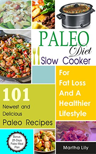 paleo-diet-slow-cooker-for-fat-loss-and-a-healthier-lifestyle-101-newest-and-delicious-paleo-recipes