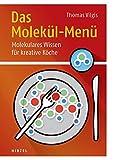 Das Molekül-Menü: Molekulares Wissen für kreative Köche - Thomas Vilgis