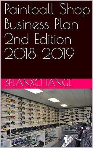 Paintball Shop Business Plan 2nd Edition 2018-2019 (English Edition)