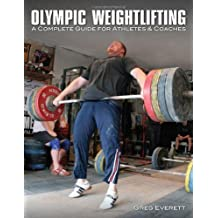 Olympic Weightlifting: A Complete Guide for Athletes & Coaches by Greg Everett (2008-09-01)