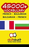 45000+ French - Bulgarian Bulgarian - French Vocabulary (French Edition)