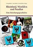 Rheinland, Westfalen und Preußen: Eine Beziehungsgeschichte