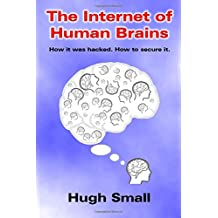 The Internet of Human Brains: How it was hacked. How to secure it.