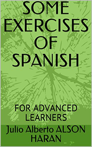 SOME EXERCISES OF SPANISH: FOR ADVANCED LEARNERS por Julio Alberto ALSON HARAN