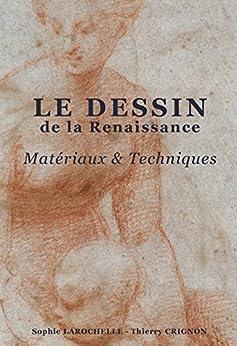 Le dessin de la RENAISSANCE: Matériaux et Techniques par [LAROCHELLE, Sophie, CRIGNON, Thierry]