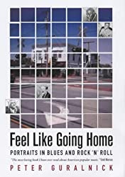 Feel Like Going Home: Portraits in Blues and Rock'n'Roll by Peter Guralnick (2003-10-15)