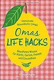 Omas Life Hacks: Bewährtes Wissen für Küche, Garten, Freizeit und Gesundheit