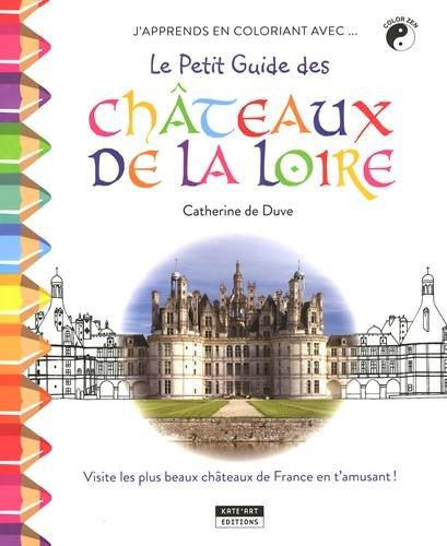 J'apprends en coloriant avec... Le petit guide des Châteaux de la Loire ! par Catherine de Duve