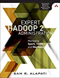 #10: Expert Hadoop Administration: Managing, Tuning, and Securing Spark, YARN, and HDFS (Addison-Wesley Data & Analytics)