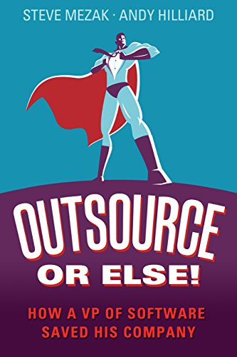 Outsource or Else!: How a VP of Software Saved His Company (English Edition)