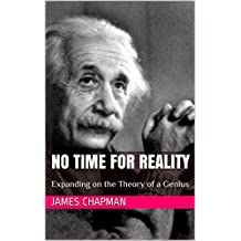 No Time for Reality: Expanding on the Theory of a Genius (English Edition)