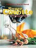 Super Cocotte - 119 recettes pour la Cocotte-Minute à toute vapeur