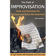 The Path of IMPROVISATION - building phrases and solos : Tools and Exercises for music and jazz improvisation (English Edition)