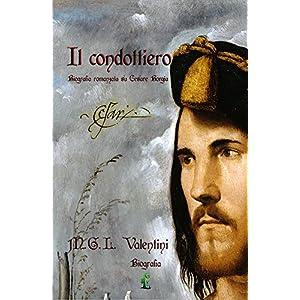 Il condottiero: Biografia romanzata su Cesare Borg