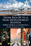From Rio+20 to a New Development Agenda: Building a Bridge to a Sustainable Future by Felix Dodds (2014-02-09)