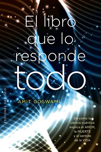 El libro que lo responde todo (ESPIRITUALIDAD Y VIDA INTERIOR) por Amit Goswami