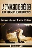 Telecharger Livres Gymnastique Guide de poids corporel exercice complet de construire votre corps de reve en 30 Minutes Exercice de poids corporel seance de poids corporel force de poids de corps (PDF,EPUB,MOBI) gratuits en Francaise