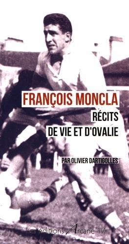 François Moncla, Recits de Vie et d'Ovalie par Dartigolles Olivier