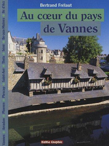 Au coeur du pays de Vannes : Vannes, Arradon, Ploeren/Plescop, Saint-Avé, Theix, Séné, Ile-aux-Moines/Ile d'Arz
