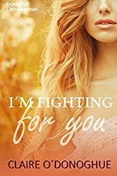 I´M FIGHTING for you (Erotischer Liebesroman)