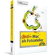 Mein Mac als Fotoatelier: Mit iPhoto und Photoshop Elements - Digital fotografieren (Macintosh Bücher)
