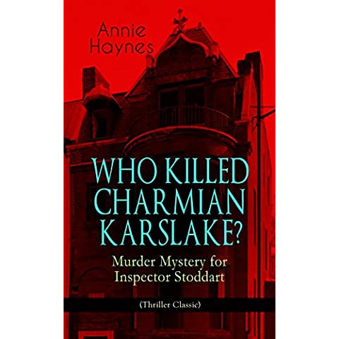 WHO KILLED CHARMIAN KARSLAKE? – Murder Mystery for Inspector Stoddart (Thriller Classic): From the Renowned Author of The Bungalow Mystery, The Blue Diamond, ... The Crystal Beads Murder (English