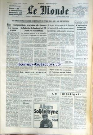 MONDE (LE) [No 9070] du 14/03/1974 - LES CONFLITS SOCIAUX - LES REMOUS DANS LE MONDE OCIDENTAL ET LE VOYAGE EN U.R.S.S. DU CHEF DE L'ETAT - BREJNEV - POMPIDOU - AGITATION LYCEENNE - A. FONTAINE - ALGER ARRETE LA PRODUCTION DE L'USINE A GAZ DE SKIKDA - P. DROUIN - YVES AGNES. par Collectif