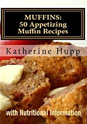 MUFFINS: 50 Appetizing Muffin Recipes with Nutritional Information