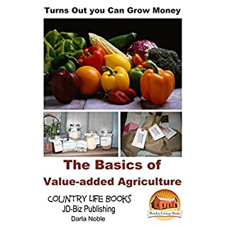 Turns Out you Can Grow Money - The Basics of Value-added Agriculture (English Edition)