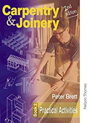 Carpentry and Joinery Book 2 Practical Activities 2nd Ed: Practical Activities Bk.2 (Complete Reference Guide)