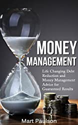 Money Management : Life Changing Money Management and Debt Reduction Advice for Guaranteed Results (money management, debt help, debt management, debt ... free, debt free living) (English Edition)