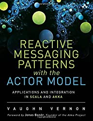 Reactive Messaging Patterns with the Actor Model: Applications and Integration in Scala and Akka by Vaughn Vernon (2015-08-17)
