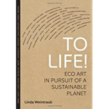 [ TO LIFE! ECO ART IN PURSUIT OF A SUSTAINABLE PLANET BY WEINTRAUB, LINDA](AUTHOR)PAPERBACK