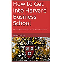 How to Get Into Harvard Business School: 9 Strategies Explained to Get You into a Top Ranked Business School (English Edition)