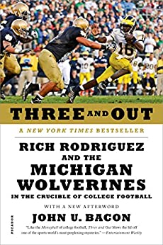 Three and Out: Rich Rodriguez and the Michigan Wolverines in the Crucible of College Football par [Bacon, John U.]