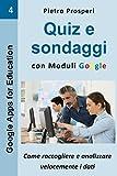 Quiz e sondaggi con Moduli Google: come raccogliere e analizzare velocemente i dati: Volume 4