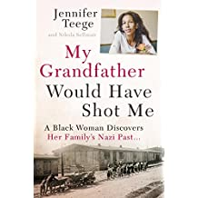 My Grandfather Would Have Shot Me: A Black Woman Discovers Her Family's Nazi Past (English Edition)