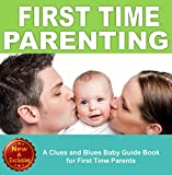 Parenting: A Clues and Blues Baby Guide Book for First Time Parents: (First Time Parents, First Time Parents Books, First Time Parenting, First Time Parents ... and Baby Books by Andrea L. Mortenson 5)