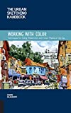 The Urban Sketching Handbook: Working with Color: Tips and Techniques for Using Watercolor and Color Media on the Go (Ur